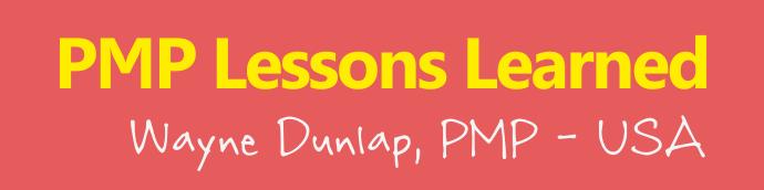 pmp lessons learned wayne dunlap